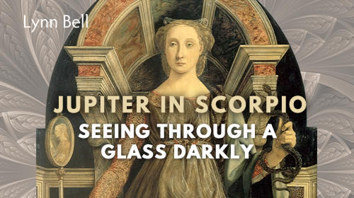 Seeing Through a Glass Darkly with Jupiter in Scorpio by Lynn Bell a Course by Lynn Bell at Astrology University