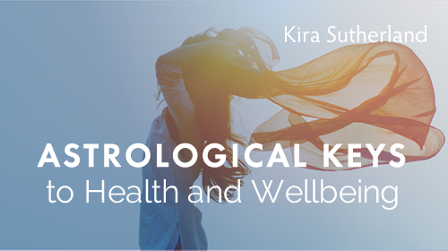 Astrological Keys to Health and Wellbeing, a Course by Kira Sutherland at Astrology University