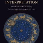 Book Cover: The Art of Chart Interpretation: A Step-by-Step Method for Analyzing, Synthesizing, and Understanding the Birth Chart