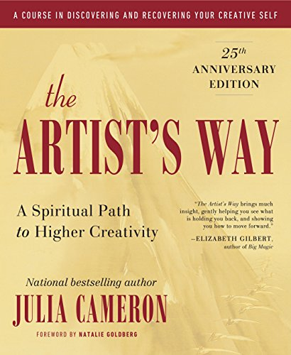 The Artists Way. A Spiritual Path to Higher Creativity, by Julia Cameron