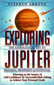 Book Cover: Exploring Jupiter: Astrological Key to Progress, Prosperity & Potential by Steven Arroyo