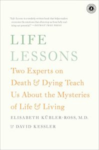 Book Cover: Life Lessons: Two Experts on Death and Dying Teach Us About the Mysteries of Life and Living